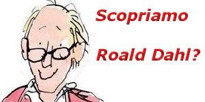 Scopriamo Roald Dahl