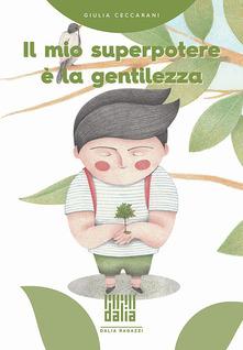 Libri sulla gentilezza: Il mio superpotere è la gentilezza di Giulia Ceccarani
