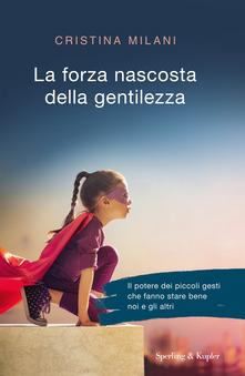 Libri sulla gentilezza: La forza nascosta della gentilezza di Cristina Milani