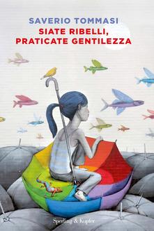 Libri sulla gentilezza: Siate ribelli, praticate gentilezza di Saverio Tommasi