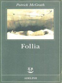 Recensione di Follia di Patrick McGrath edito da Adelphi
