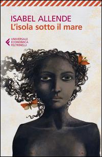 5 libri per la giornata internazionale per l'abolizione della schiavitù: L'isola sotto il mare di Isabel Allende, Feltrinelli